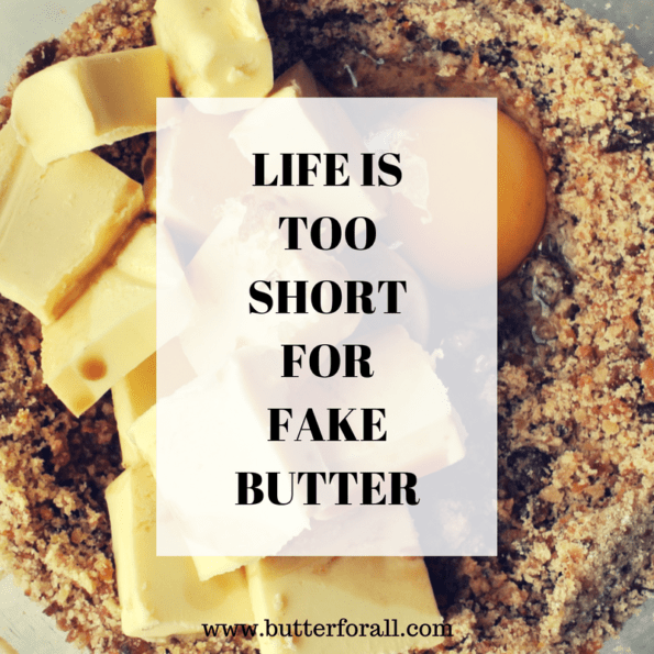LIFE IS TOO SHORT FOR FAKE BUTTER, Butter For All