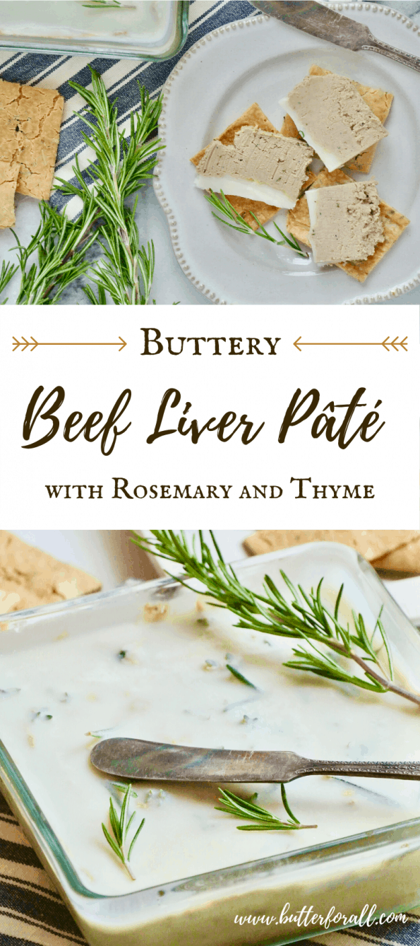 This smooth and creamy Beef Liver Pate is flavored with fresh Rosemary, Thyme, Shallots and Cognac. The addition of lots of pastured butter makes it mild and rich. This delicious pâté is the perfect way to start a sophisticated meal and makes a lovely accompaniment to cheese and charcuterie. #niutrientdense #realfood #betterwithbutter #servewithsourodough #holiday #entertaining #horsdoeuvres #liver #offal #organmeat #varietymeat #traditionalfoods